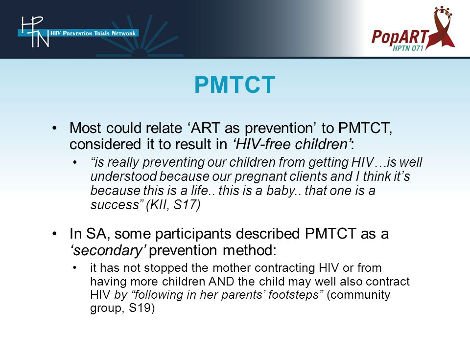 Most could relate 'ART as prevention' to PMTCT, considered it to result in 'HIV-free children': is really preventing our children from getting HIV…is well understood because our pregnant clients and I think it's because this is a life..