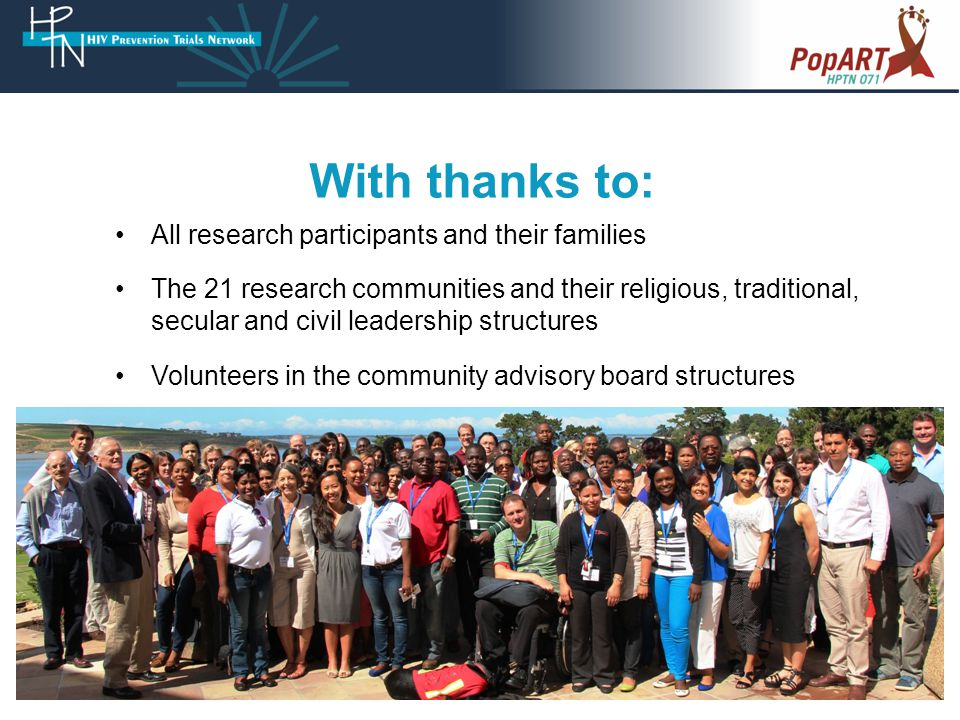 All research participants and their families The 21 research communities and their religious, traditional, secular and civil leadership structures Volunteers in the community advisory board structures With thanks to: