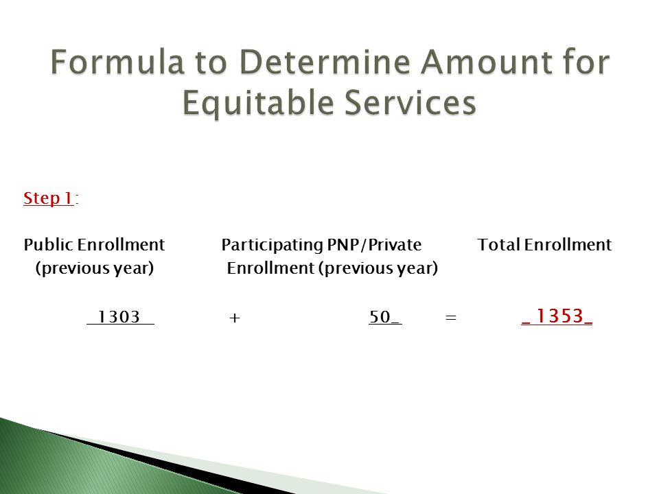Step 1: Public Enrollment Participating PNP/Private Total Enrollment (previous year) Enrollment (previous year) 1303 + 50_ = _ 1353_