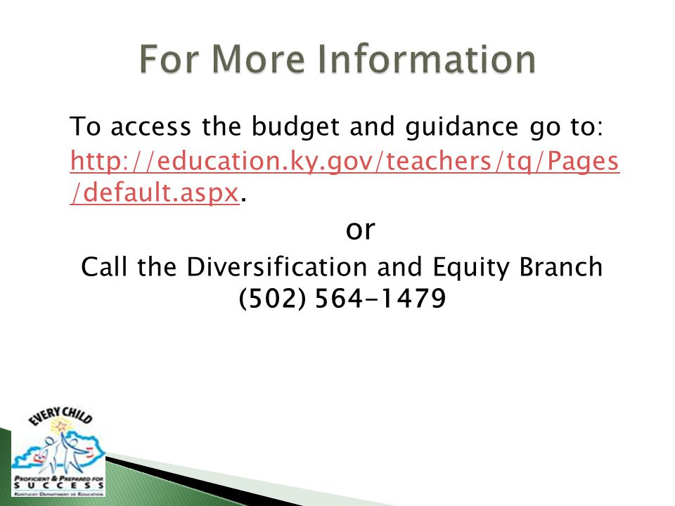 To access the budget and guidance go to: http://education.ky.gov/teachers/tq/Pages /default.aspxhttp://education.ky.gov/teachers/tq/Pages /default.aspx.