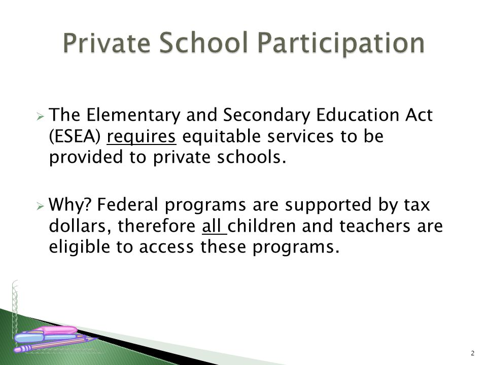  The Elementary and Secondary Education Act (ESEA) requires equitable services to be provided to private schools.