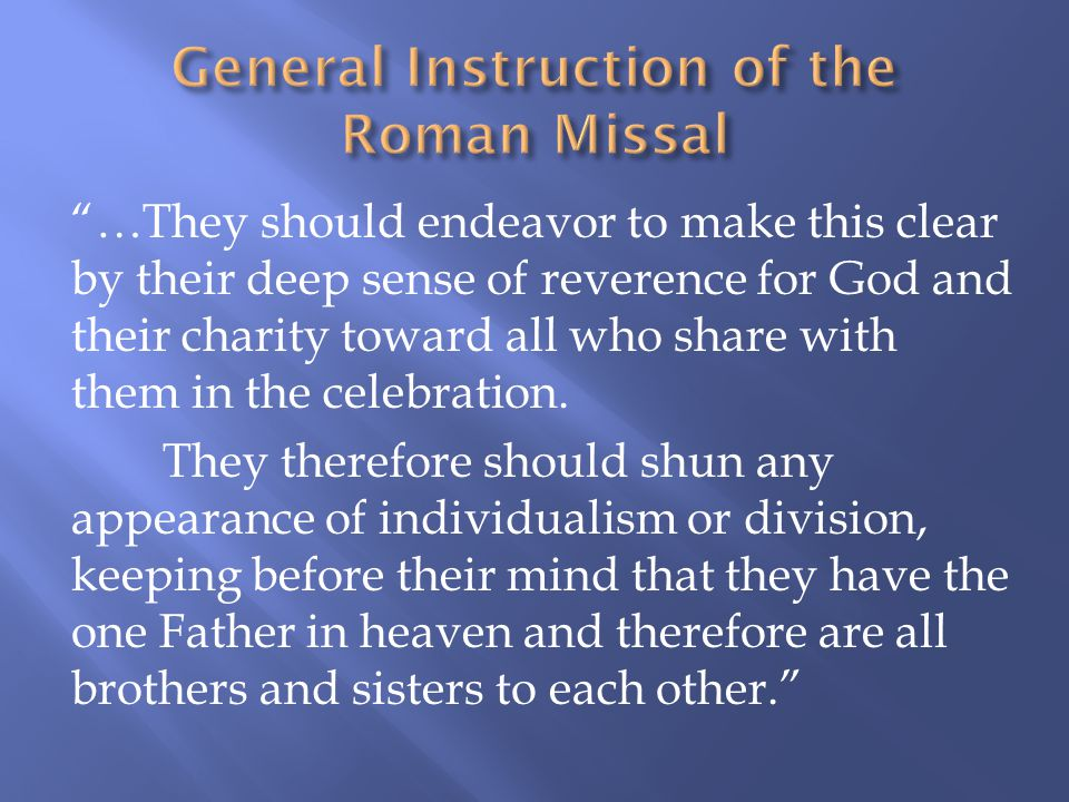 …They should endeavor to make this clear by their deep sense of reverence for God and their charity toward all who share with them in the celebration.