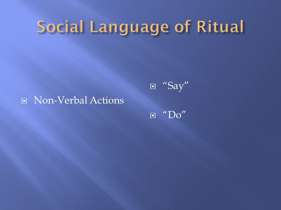  Non-Verbal Actions  Say  Do