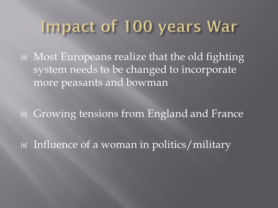  Most Europeans realize that the old fighting system needs to be changed to incorporate more peasants and bowman  Growing tensions from England and