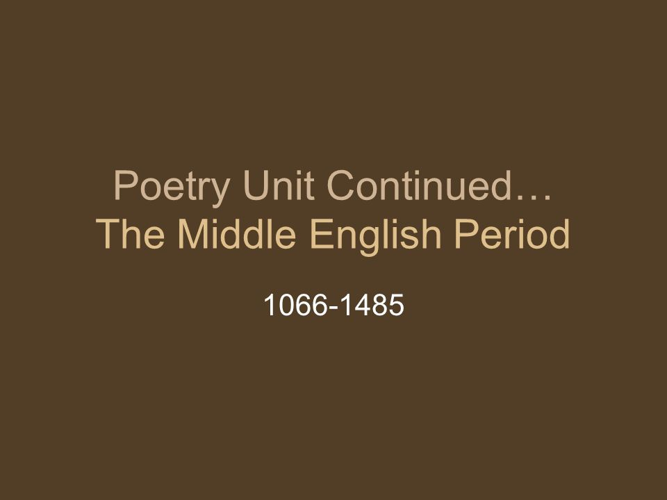 Poetry Unit Continued… The Middle English Period 1066-1485