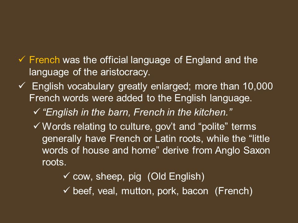 What was the net impact of all of this on our language? Many new words, literary forms, and social attitudes had entered England from France, and the