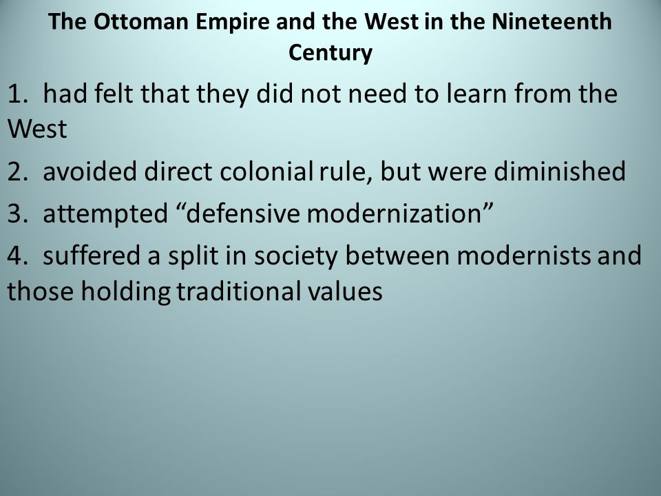 The Ottoman Empire and the West in the Nineteenth Century 1. had felt that they did not need to learn from the West 2. avoided direct colonial rule, b