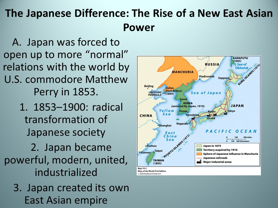 """The Japanese Difference: The Rise of a New East Asian Power A. Japan was forced to open up to more """"normal"""" relations with the world by U.S. commodore"""