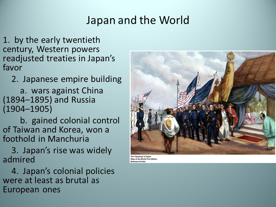 Japan and the World 1. by the early twentieth century, Western powers readjusted treaties in Japan's favor 2. Japanese empire building a. wars against