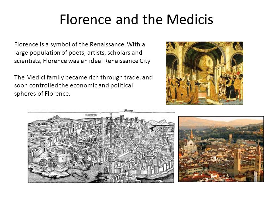 Florence and the Medicis Florence is a symbol of the Renaissance.