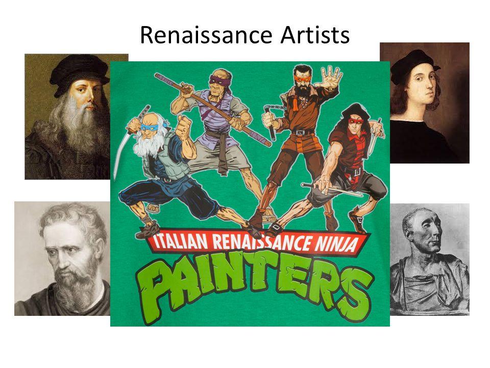 Renaissance Artists The greatest of the Renaissance artists are still well known today: -Leonardo da Vinci -Michelangelo -Raphael -Donatello