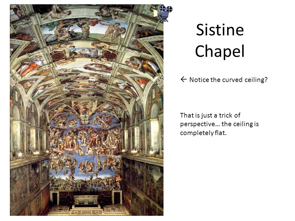 Sistine Chapel  Notice the curved ceiling.
