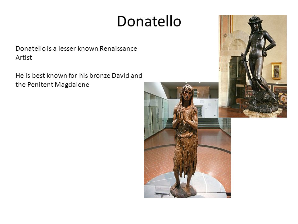 Donatello Donatello is a lesser known Renaissance Artist He is best known for his bronze David and the Penitent Magdalene