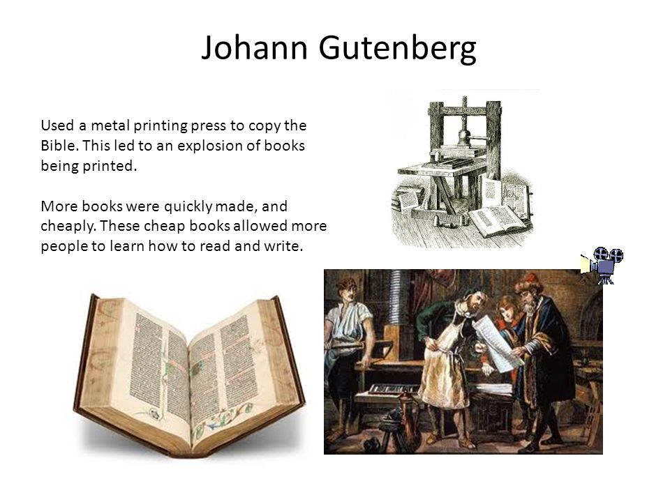 Johann Gutenberg Used a metal printing press to copy the Bible.