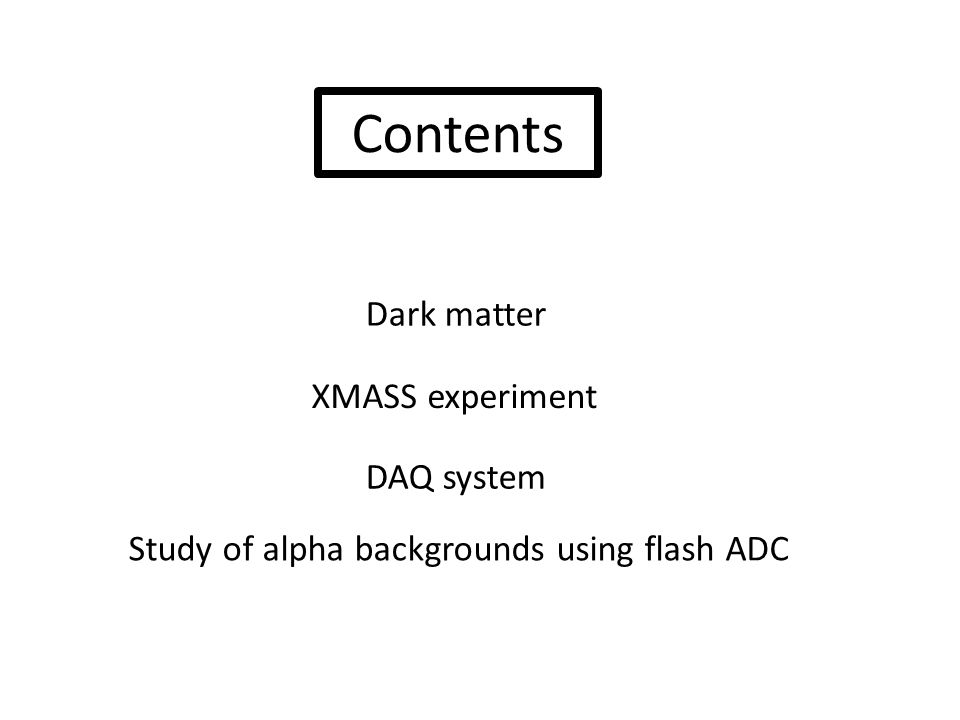 Dark matter XMASS experiment DAQ system Study of alpha backgrounds using flash ADC Contents
