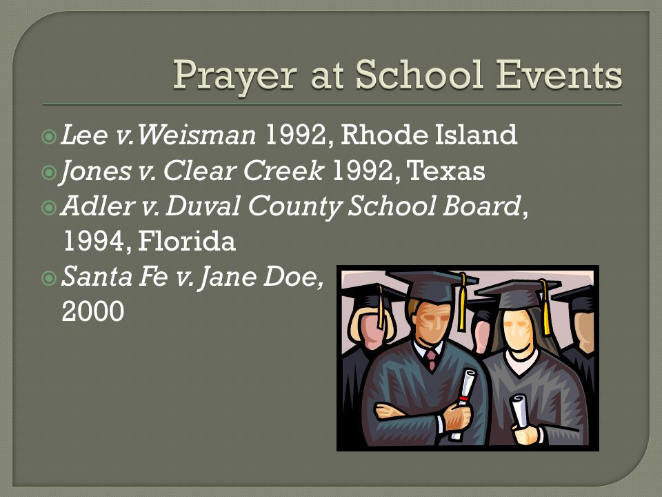  Lee v. Weisman 1992, Rhode Island  Jones v. Clear Creek 1992, Texas  Adler v.