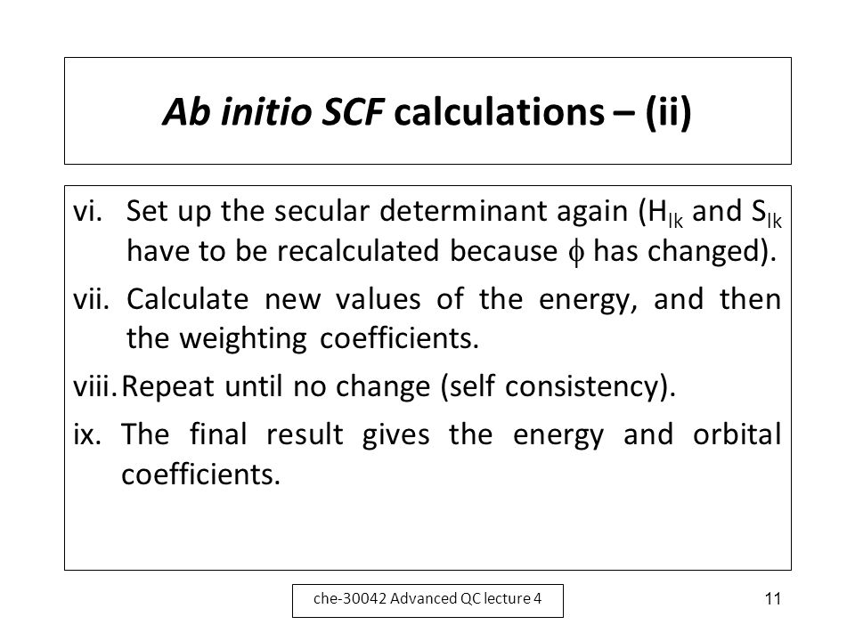 Ab initio SCF calculations – (ii) vi.Set up the secular determinant again (H lk and S lk have to be recalculated because  has changed). vii.Calculate