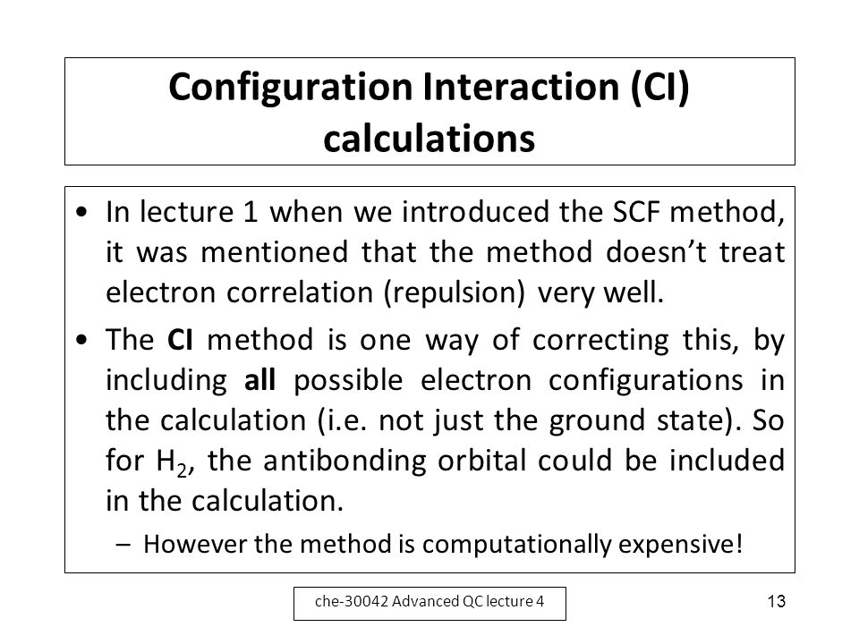 Configuration Interaction (CI) calculations In lecture 1 when we introduced the SCF method, it was mentioned that the method doesn't treat electron co