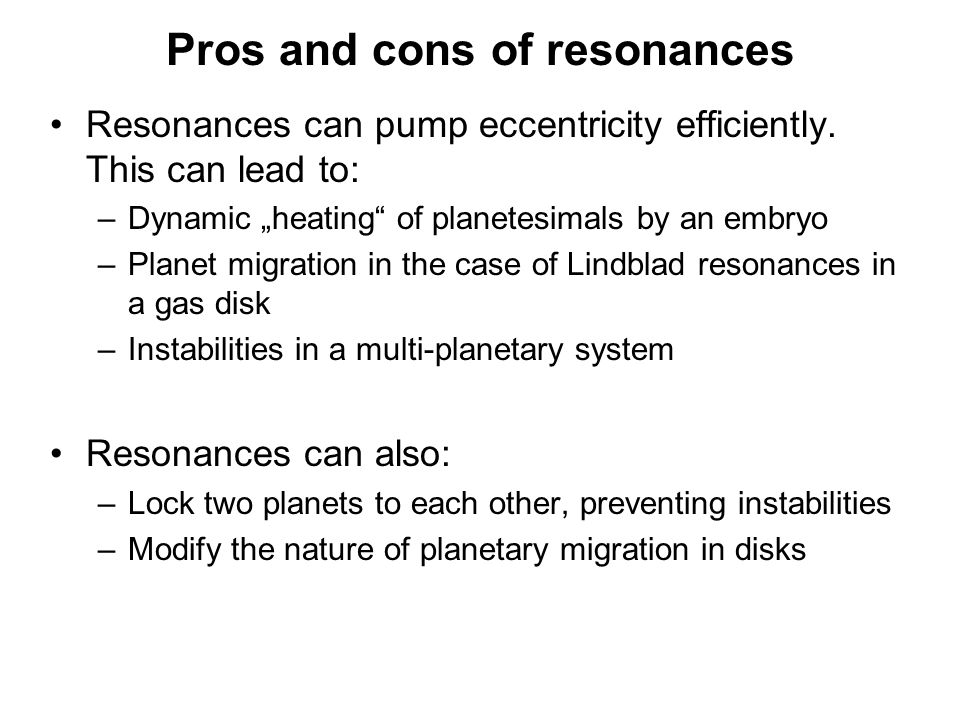 Pros and cons of resonances Resonances can pump eccentricity efficiently.