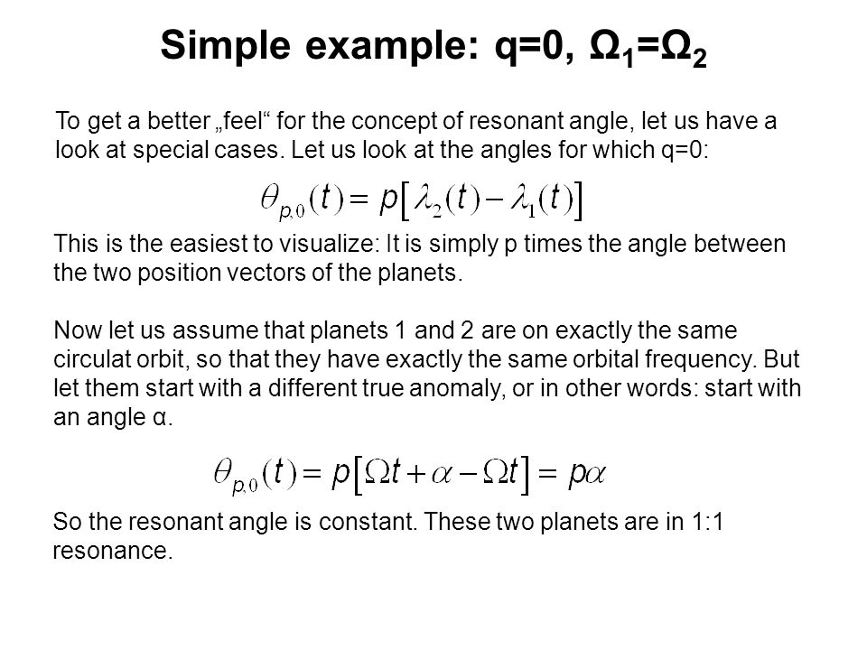 "Simple example: q=0, Ω 1 =Ω 2 To get a better ""feel for the concept of resonant angle, let us have a look at special cases."
