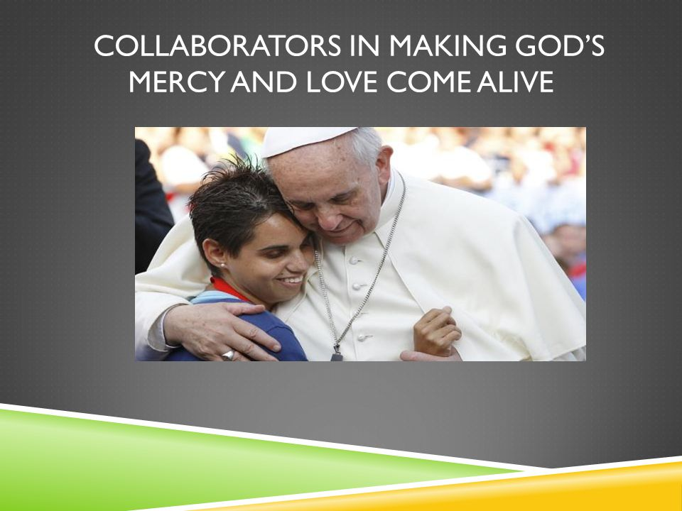 COLLABORATORS IN MAKING GOD'S MERCY AND LOVE COME ALIVE