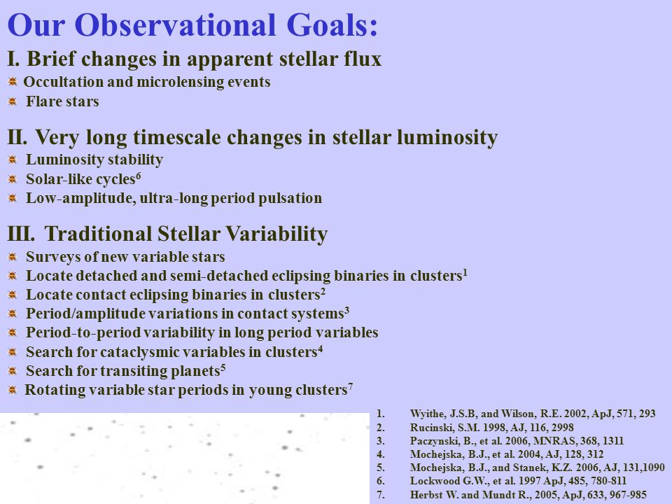 Our Observational Goals: I. Brief changes in apparent stellar flux Occultation and microlensing events Flare stars II. Very long timescale changes in
