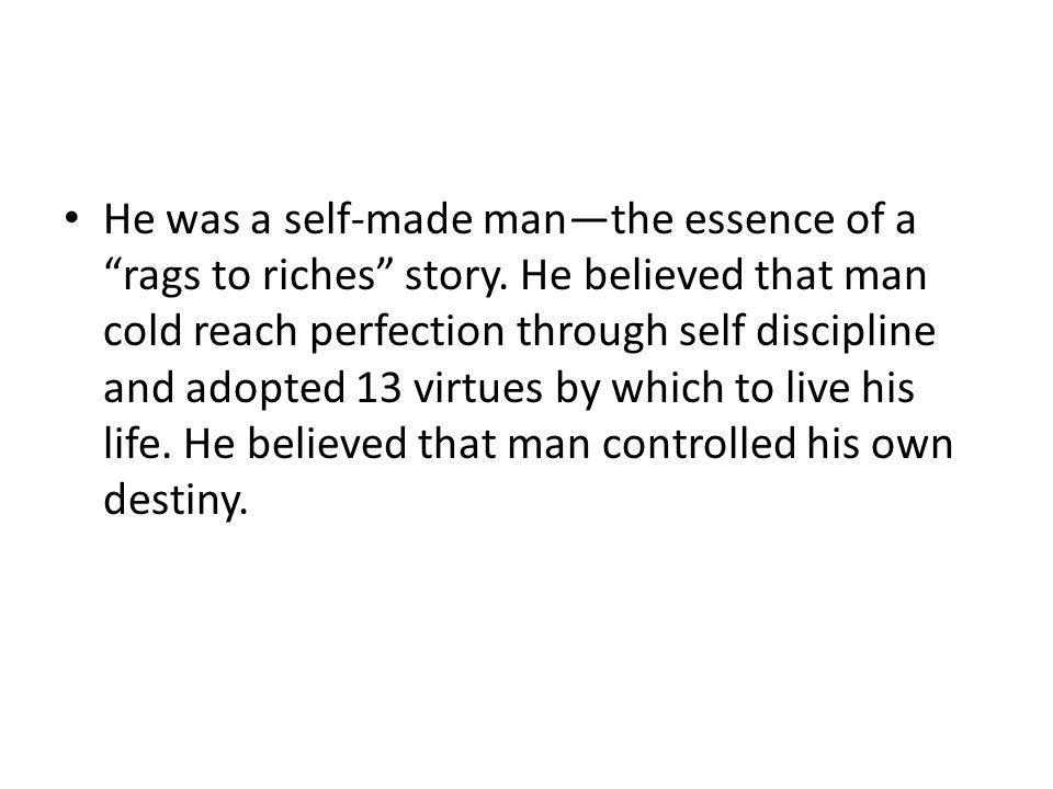 He was a self-made man—the essence of a rags to riches story.