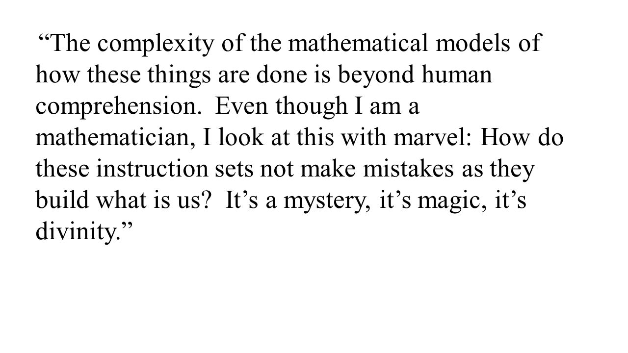 """""""The complexity of the mathematical models of how these things are done is beyond human comprehension. Even though I am a mathematician, I look at thi"""