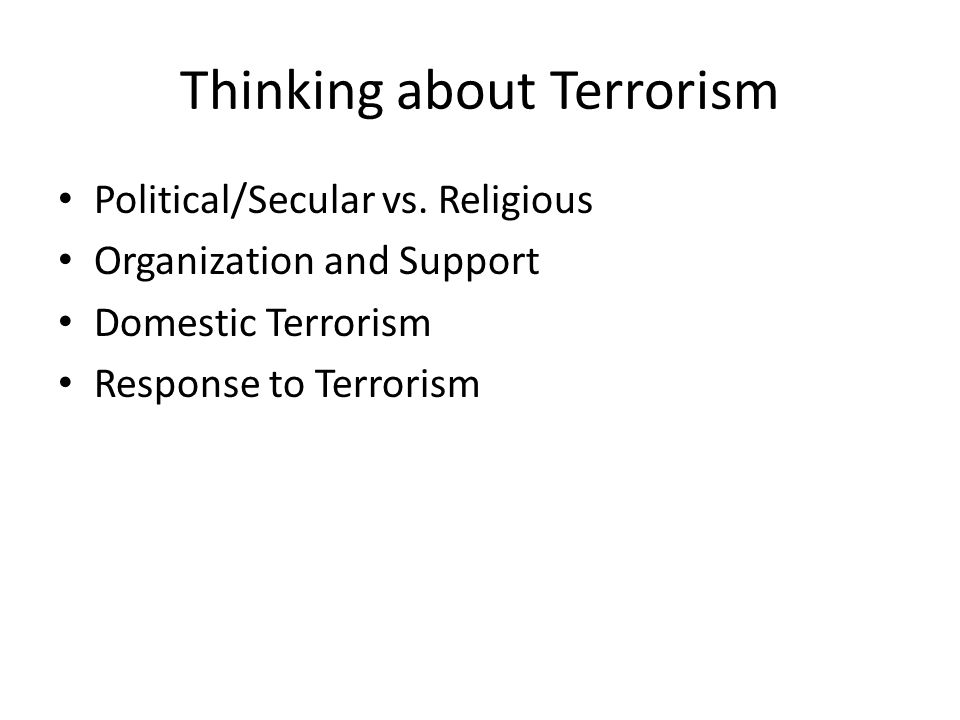 Thinking about Terrorism Political/Secular vs.