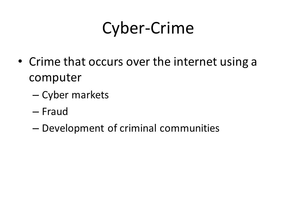Cyber-Crime Crime that occurs over the internet using a computer – Cyber markets – Fraud – Development of criminal communities