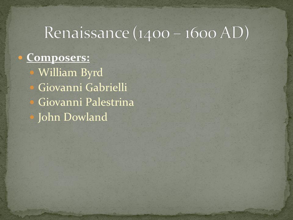 Composers: William Byrd Giovanni Gabrielli Giovanni Palestrina John Dowland