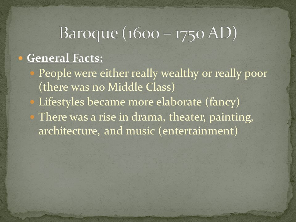 General Facts: People were either really wealthy or really poor (there was no Middle Class) Lifestyles became more elaborate (fancy) There was a rise in drama, theater, painting, architecture, and music (entertainment)
