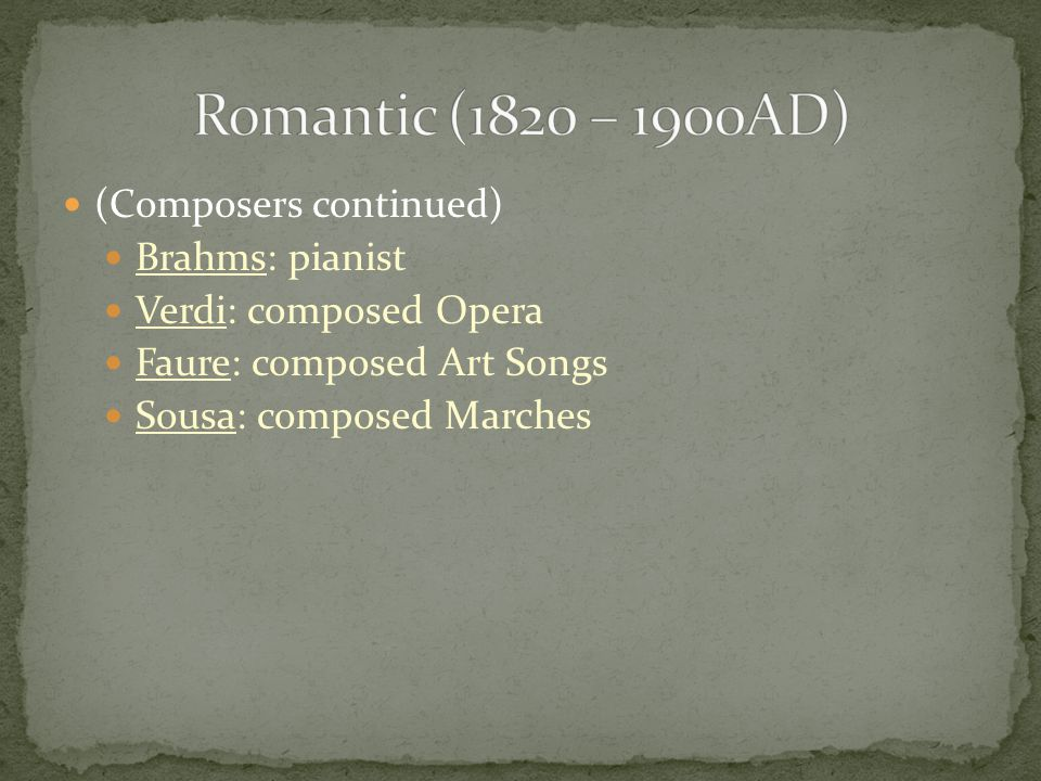 (Composers continued) Brahms: pianist Verdi: composed Opera Faure: composed Art Songs Sousa: composed Marches