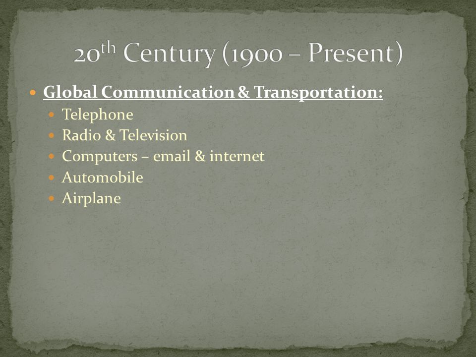 Global Communication & Transportation: Telephone Radio & Television Computers – email & internet Automobile Airplane