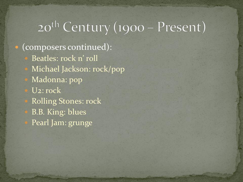 (composers continued): Beatles: rock n' roll Michael Jackson: rock/pop Madonna: pop U2: rock Rolling Stones: rock B.B.