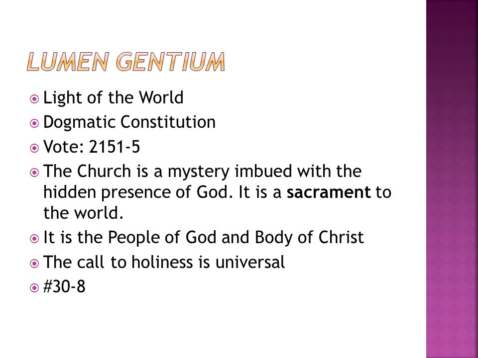  Light of the World  Dogmatic Constitution  Vote: 2151-5  The Church is a mystery imbued with the hidden presence of God.