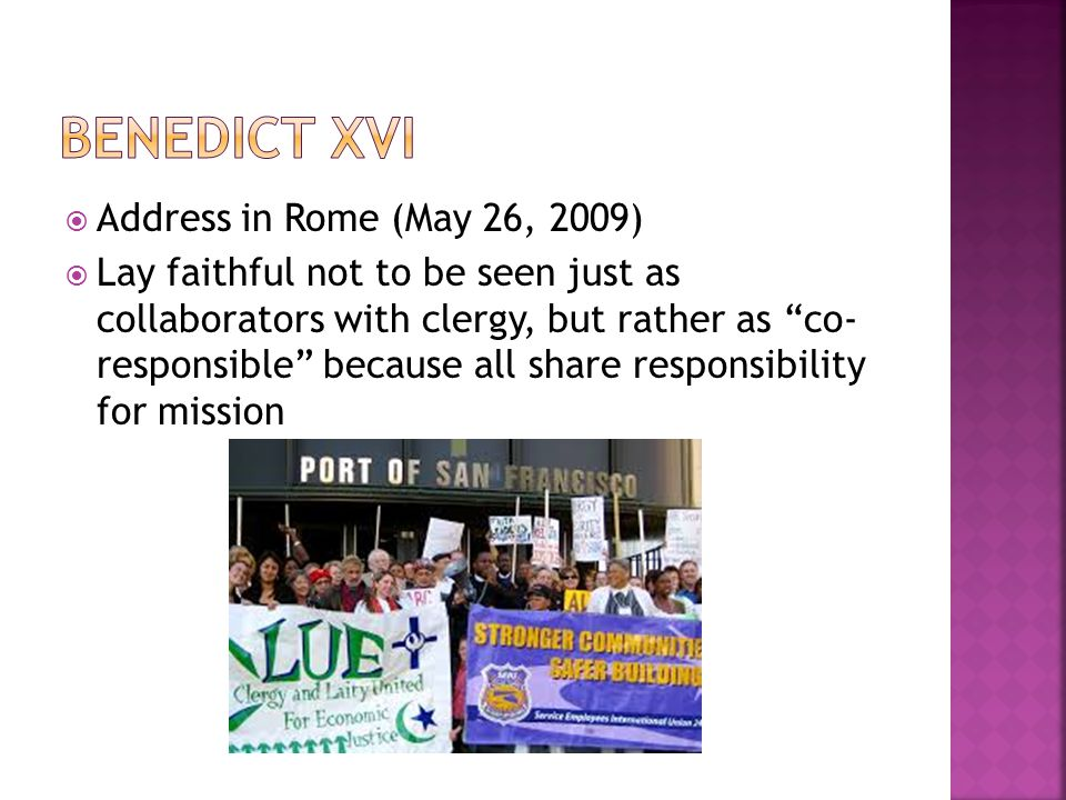  Address in Rome (May 26, 2009)  Lay faithful not to be seen just as collaborators with clergy, but rather as co- responsible because all share responsibility for mission
