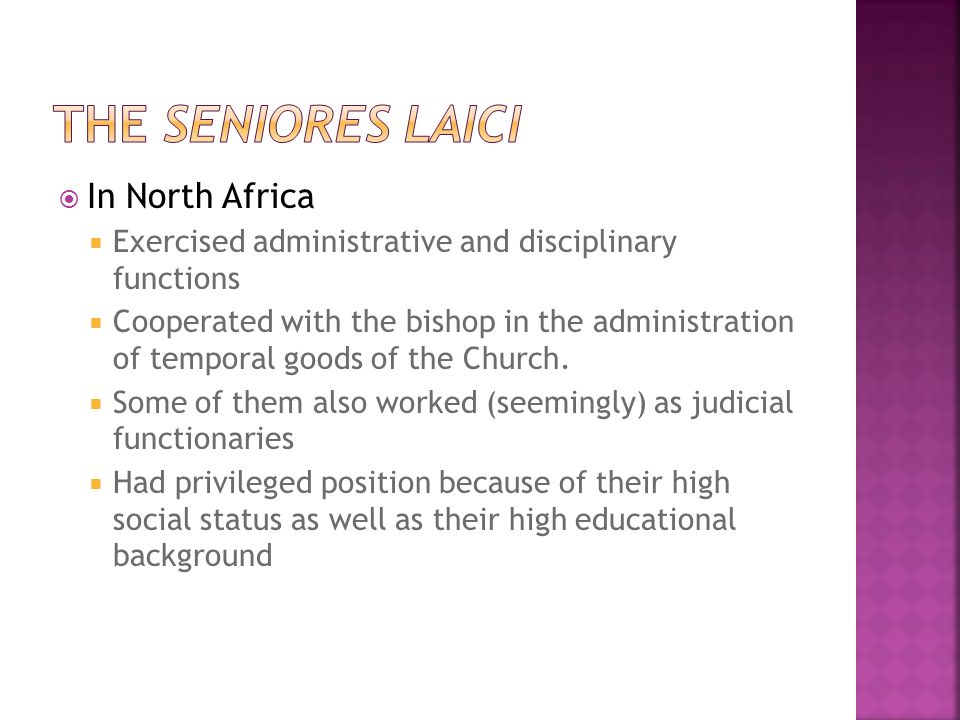  @ 400 in Africa  Mostly lay lawyers and scholars  They functioned as advocates in the socio- political arena for the needs of the Christians  Destruction of African Church by Vandals brought these to an end  The continued to function in Roman Church, but were replaced with monks and clerics by Gregory the Great