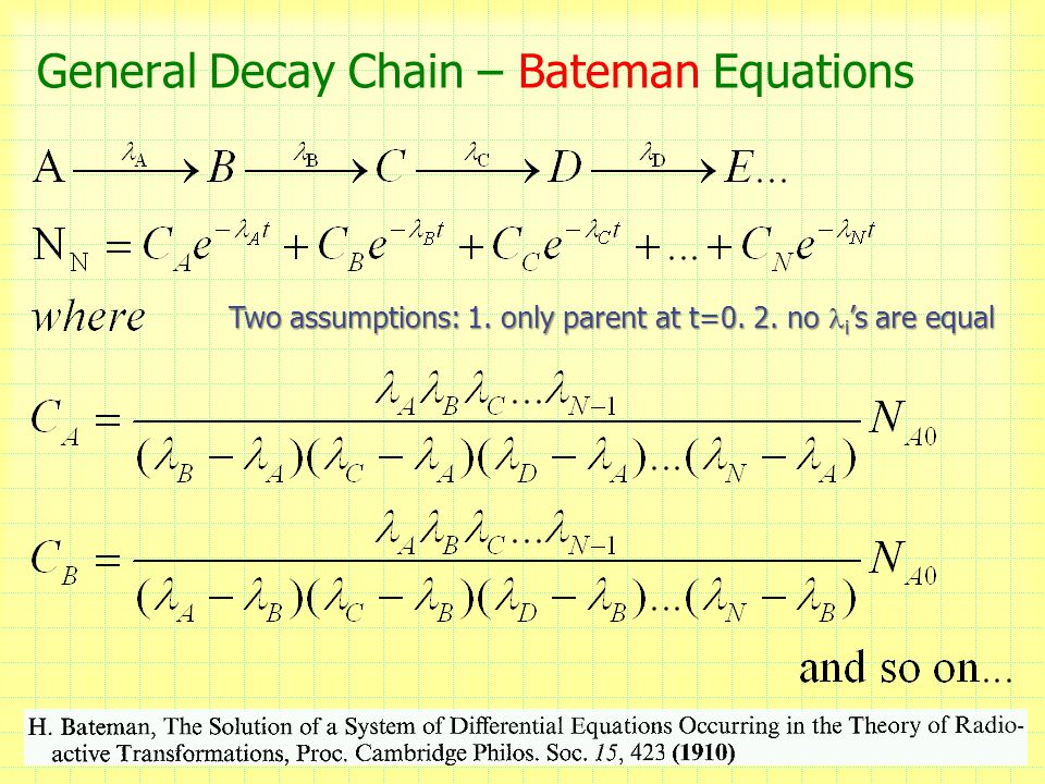 General Decay Chain – Bateman Equations 9 Two assumptions: 1.