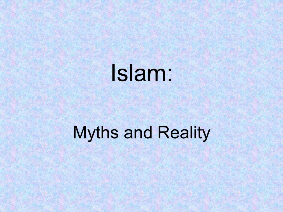 Islam: Myths and Reality
