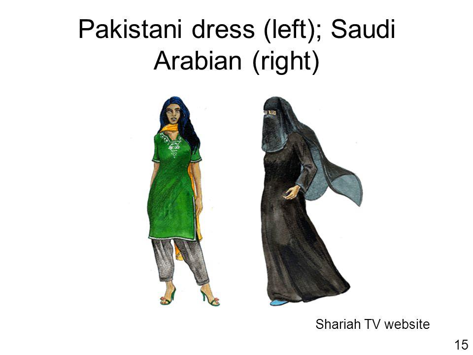 Pakistani dress (left); Saudi Arabian (right) Shariah TV website 15
