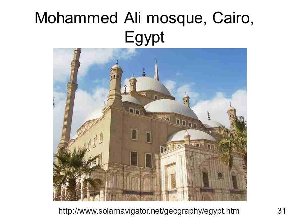 Mohammed Ali mosque, Cairo, Egypt http://www.solarnavigator.net/geography/egypt.htm31