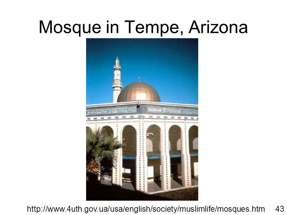 Mosque in Tempe, Arizona http://www.4uth.gov.ua/usa/english/society/muslimlife/mosques.htm43