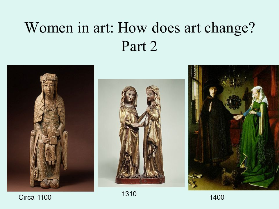 Women in art: How does art change? Part 2 1310 1400Circa 1100
