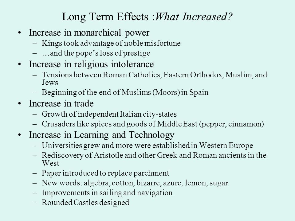 Long Term Effects :What Increased? Increase in monarchical power –Kings took advantage of noble misfortune –…and the pope's loss of prestige Increase