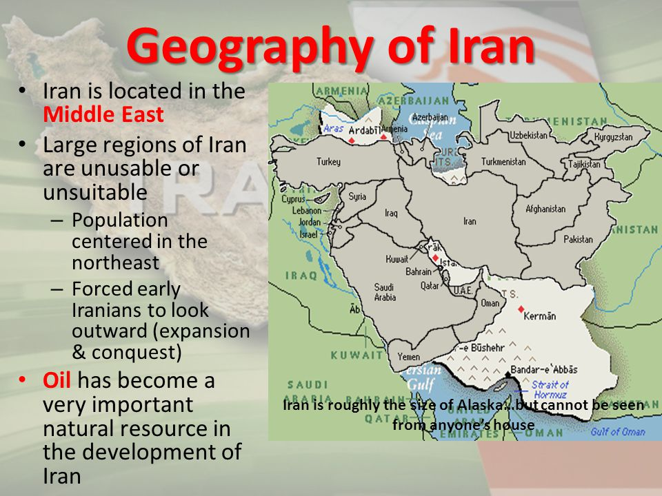 Geography of Iran Iran is located in the Middle East Large regions of Iran are unusable or unsuitable – Population centered in the northeast – Forced