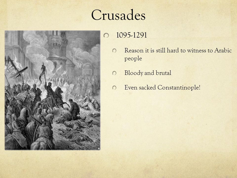 Crusades 1095-1291 Reason it is still hard to witness to Arabic people Bloody and brutal Even sacked Constantinople!