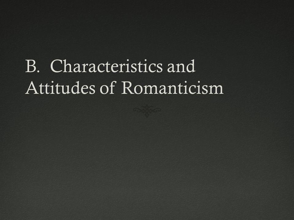 B. Characteristics and Attitudes of Romanticism