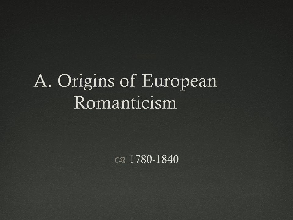 A. Origins of European Romanticism  1780-1840