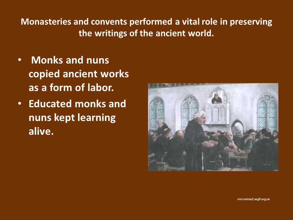 Monasteries and convents performed a vital role in preserving the writings of the ancient world. Monks and nuns copied ancient works as a form of labo
